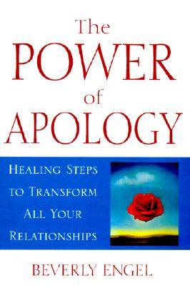The Power of Apology: A Healing Steps to Transform All Your Relationships - Engel, Beverly, Lmft