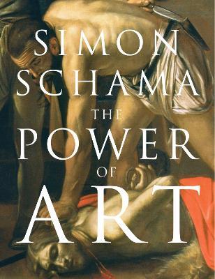 The Power of Art - Schama, Simon