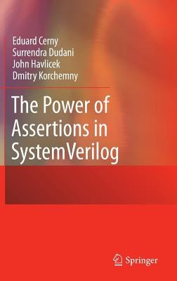 The Power of Assertions in SystemVerilog - Cerny, Eduard, and Dudani, Surrendra, and Havlicek, John