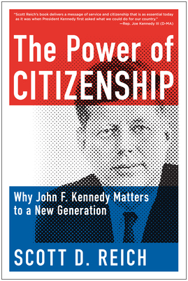 The Power of Citizenship: Why John F. Kennedy Matters to a New Generation - Reich, Scott D.