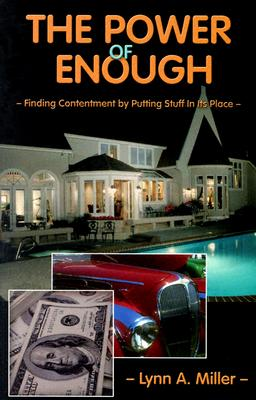 The Power of Enough: Finding Contentment by Putting Stuff in Its Place - Miller, Lynn