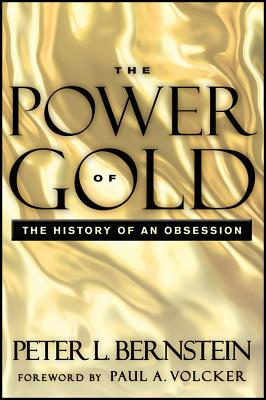 The Power of Gold: The History of an Obsession - Bernstein, Peter L