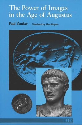 The Power of Images in the Age of Augustus - Zanker, Paul