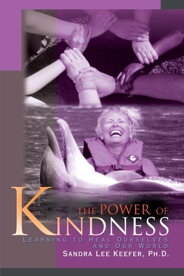 The Power of Kindness: Learning to Heal Ourselves and Our World - Keefer, Sandra Lee, Ph.D.
