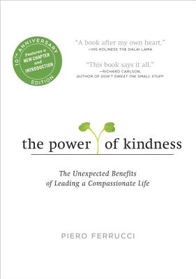 The Power of Kindness: The Unexpected Benefits of Leading a Compassionate Life - Ferrucci, Piero, and Dalai Lama (Preface by)