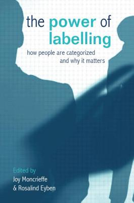 The Power of Labelling: How People Are Categorized and Why It Matters - Moncrieffe, Joy (Editor)