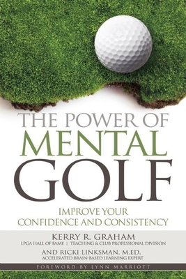 The Power of Mental Golf: Improve Your Confidence and Consistency - Graham, Kerry R, and Linksman, Ricki, and Marriott, Lynn (Foreword by)