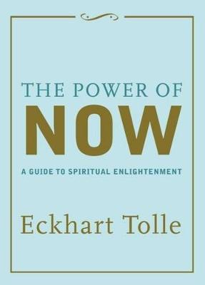 The Power of Now: A Guide to Spiritual Enlightenment - Tolle, Eckhart