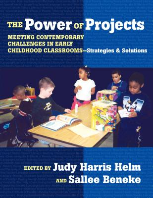 The Power of Projects: Meeting Contemporary Challenges in Early Childhood Classrooms-Strategies and Solutions - Helm, Judy Harris (Editor), and Beneke, Sallee (Editor), and Williams, Leslie R (Editor)