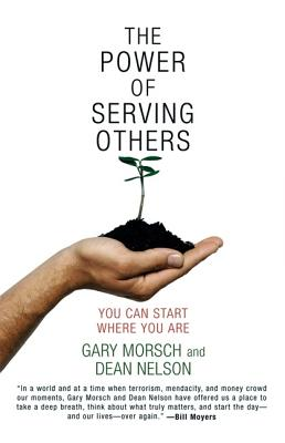 The Power of Serving Others: You Can Start Where You Are - Morsch, Gary, and Nelson, Dean