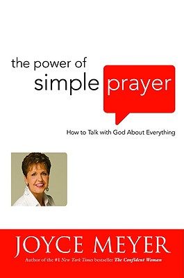 The Power of Simple Prayer: How to Talk with God about Everything - Meyer, Joyce