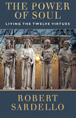 The Power of Soul: Living the Twelve Virtues - Sardello, Robert