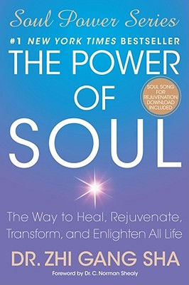 The Power of Soul: The Way to Heal, Rejuvenate, Transform, and Enlighten All Life - Sha, Zhi Gang, Dr.