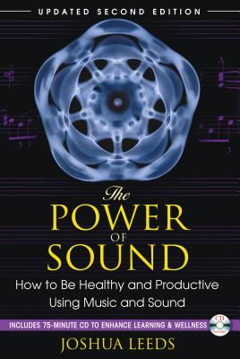 The Power of Sound: How to Be Healthy and Productive Using Music and Sound - Leeds, Joshua