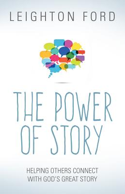 The Power of Story: Rediscovering the Oldest, Most Natural Way to Reach People for Christ - Ford, Leighton, Dr.