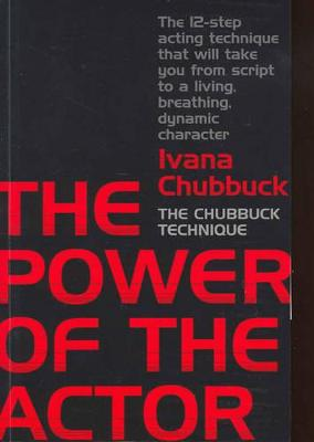 The Power of the Actor: the Chubbuck Technique - Chubbuck, Ivana