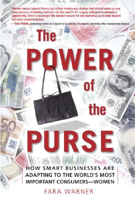The Power of the Purse: How Smart Businesses Are Adapting to the World's Most Important Consumers-Women - Warner, Fara