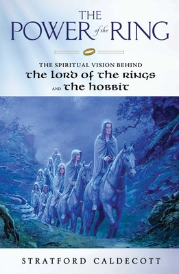 The Power of the Ring: The Spiritual Vision Behind the Lord of the Rings and the Hobbit - Caldecott, Stratford