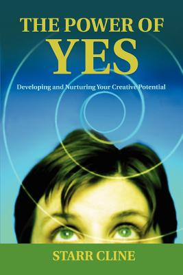 The Power of Yes: Developing and Nurturing Your Creative Potential - Cline, Starr