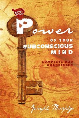 The Power of Your Subconscious Mind: Complete and Unabridged - Murphy, Joseph, Dr., PH.D., D.D.