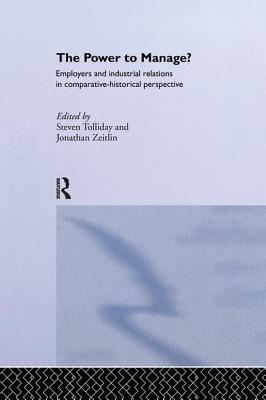 The Power to Manage?: Employers and Industrial Relations in Comparative Historical Perspective - Tolliday, S