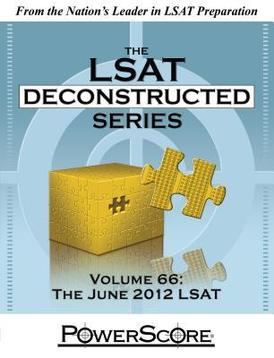 The Powerscore LSAT Deconstructed Series Volume 66: The June 2012 LSAT - Killoran, David M