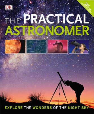 The Practical Astronomer, 2nd Edition: Explore the Wonders of the Night Sky - Vamplew, Anton