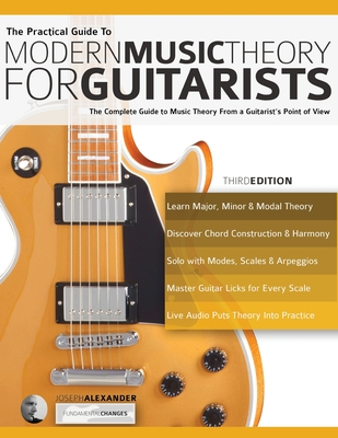 The Practical Guide to Modern Music Theory for Guitarists - Alexander, Joseph, and Pettingale, Tim (Editor)