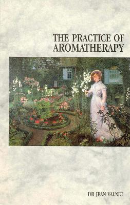 The Practice of Aromatherapy - Valnet, Jean, M.D., and Tisserand, Robert B (Editor), and Campbell, Robin (Translated by)