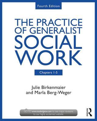 The Practice of Generalist Social Work: Chapters 1-5 - Berg-Weger, Marla, and Birkenmaier, Julie
