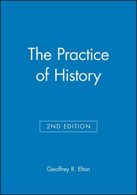 The Practice of History: Monographs of the Society for Research in Child Development - Elton, Geoffrey R, and Evans, Richard J (Editor)
