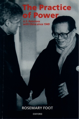 The Practice of Power: Us Relations with China Since 1949 - Foot, Rosemary
