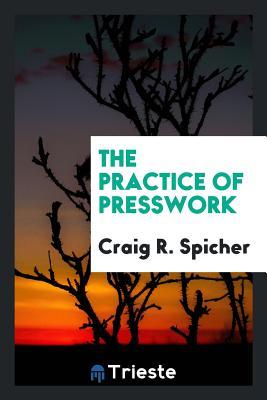 The Practice of Presswork - Spicher, Craig R
