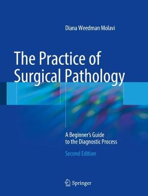 The Practice of Surgical Pathology: A Beginner's Guide to the Diagnostic Process - Molavi, Diana Weedman