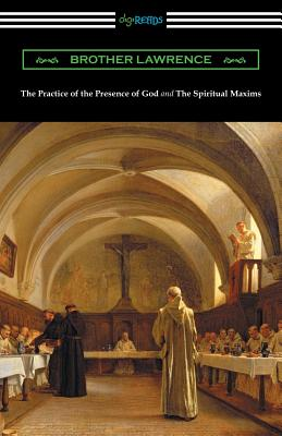 The Practice of the Presence of God and the Spiritual Maxims - Brother Lawrence
