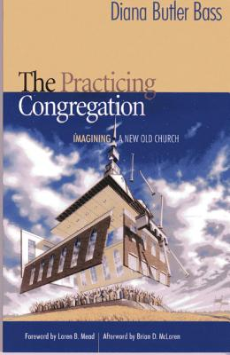 The Practicing Congregation: Imagining a New Old Church - Bass, Diana Butler