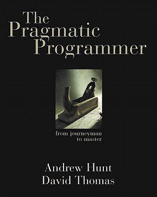 The Pragmatic Programmer: From Journeyman to Master - Hunt, Andrew, and Thomas, David
