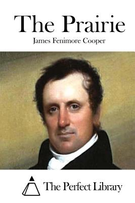 The Prairie - Cooper, James Fenimore, and The Perfect Library (Editor)