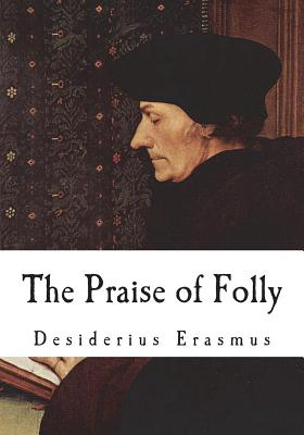 The Praise of Folly - Erasmus, Desiderius, and Wilson, John (Translated by)