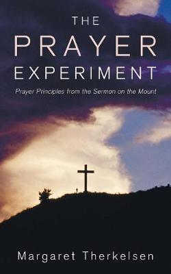 The Prayer Experiment: Prayer Principles from the Sermon on the Mount - Therkelsen, Margaret