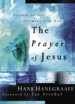 The Prayer of Jesus: Secrets of Real Intimacy with God - Hanegraaff, Hank