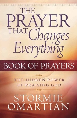 The Prayer That Changes Everything: Book of Prayers - Omartian, Stormie