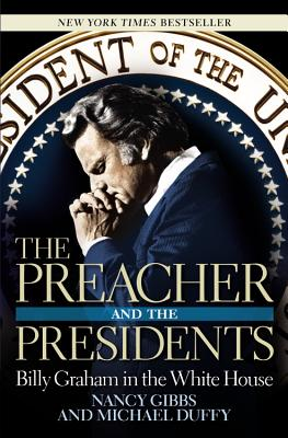 The Preacher and the Presidents: Billy Graham in the White House - Gibbs