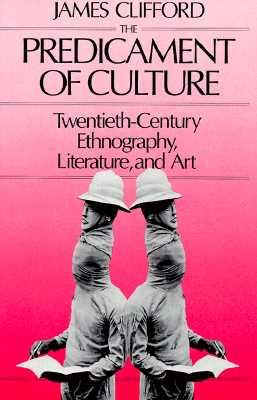 The Predicament of Culture: Twentieth-Century Ethnography, Literature, and Art - Clifford, James