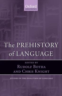 The Prehistory of Language - Botha, Rudolf (Editor), and Knight, Chris (Editor)