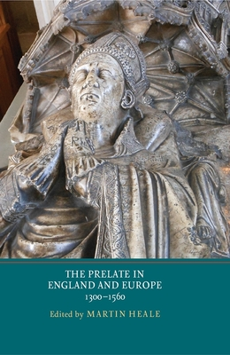 The Prelate in England and Europe, 1300-1560 - Heale, Martin (Editor)