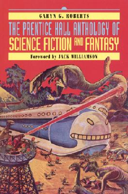 The Prentice Hall Anthology of Science Fiction and Fantasy - Roberts, Garyn G