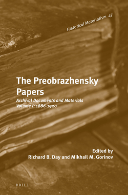 The Preobrazhensky Papers: Archival Documents and Materials. Volume I: 1886-1920 - Gorinov, Mikhail M. (Editor), and Day, Richard B. (Edited and translated by)