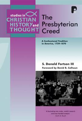The Presbyterian Creed: A Confessional Tradition in America 1729-1870 - Fortson, Donald