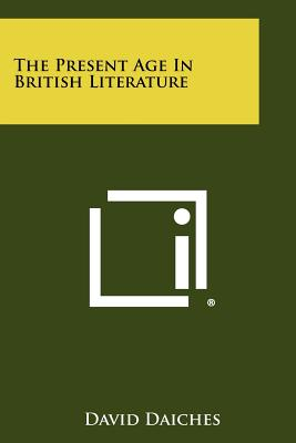 The Present Age in British Literature - Daiches, David